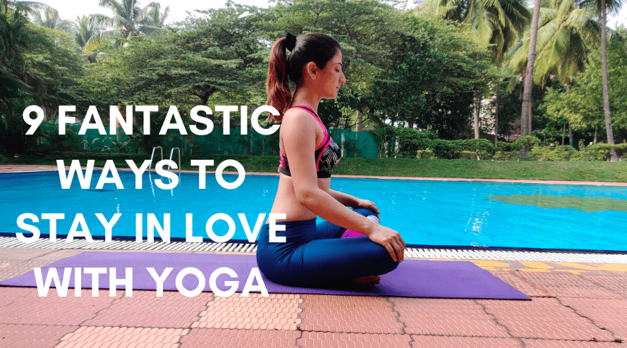 9 FANTASTIC WAYS TO STAY IN LOVE WITH YOGA